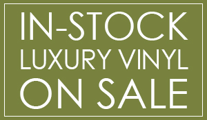 In-stock luxury vinyl on sale! $4.25 sq.ft.!